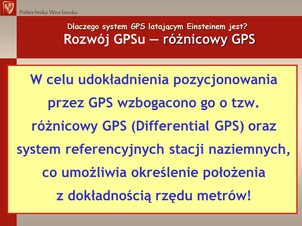 Dlaczego system GPS latającym Einsteinem jest? różnicowy GPS Dlaczego system GPS latającym Einsteinem jest? Rozwój GPSu różnicowy GPS W celu udokładni