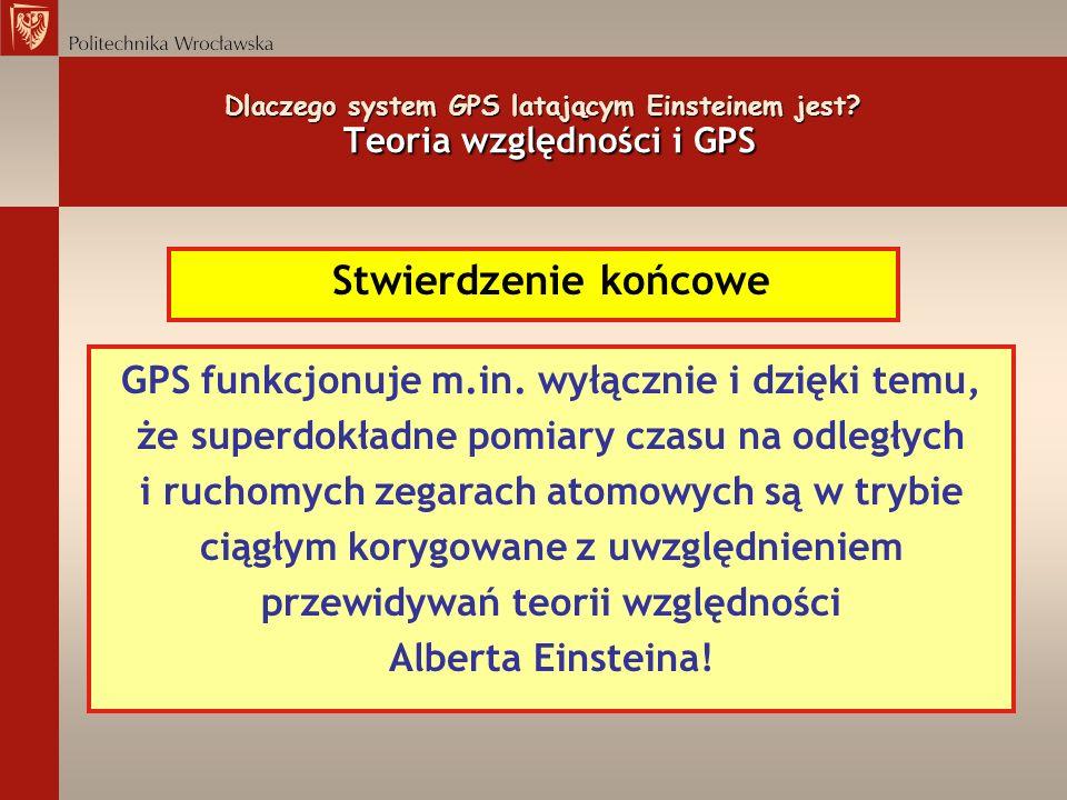Dlaczego system GPS latającym Einsteinem jest? Teoria względności i GPS Stwierdzenie końcowe GPS funkcjonuje m.in. wyłącznie i dzięki temu, że superdo