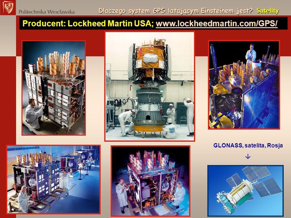 Dlaczego system GPS latającym Einsteinem jest? Satelity Producent: Lockheed Martin USA; www.lockheedmartin.com/GPS/www.lockheedmartin.com/GPS/ GLONASS