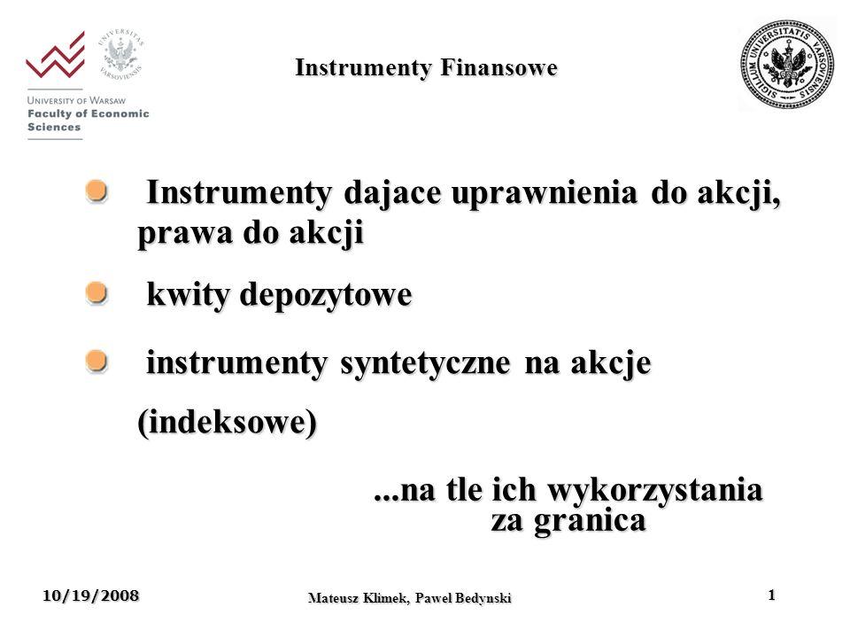 10/19/2008 Mateusz Klimek, Pawel Bedynski 1 Instrumenty Finansowe Instrumenty dajace uprawnienia do akcji, prawa do akcji Instrumenty dajace uprawnien