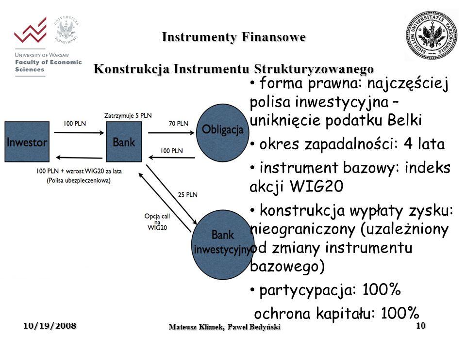 10/19/2008 Mateusz Klimek, Pawel Bedynski 10 Mateusz Klimek, Pawel Bedyński 10 Konstrukcja Instrumentu Strukturyzowanego Instrumenty Finansowe forma p