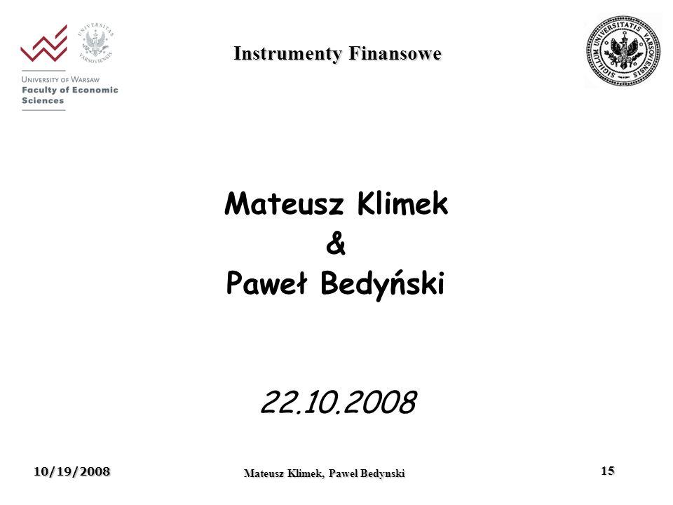 10/19/2008 Mateusz Klimek, Pawel Bedynski 15 Mateusz Klimek & Paweł Bedyński 22.10.2008 Instrumenty Finansowe
