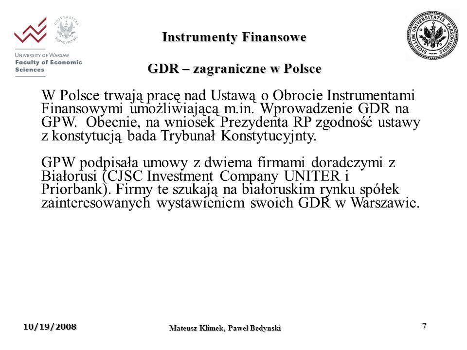 10/19/2008 Mateusz Klimek, Pawel Bedynski 7 Instrumenty Finansowe GDR – zagraniczne w Polsce W Polsce trwają pracę nad Ustawą o Obrocie Instrumentami Finansowymi umożliwiającą m.in.
