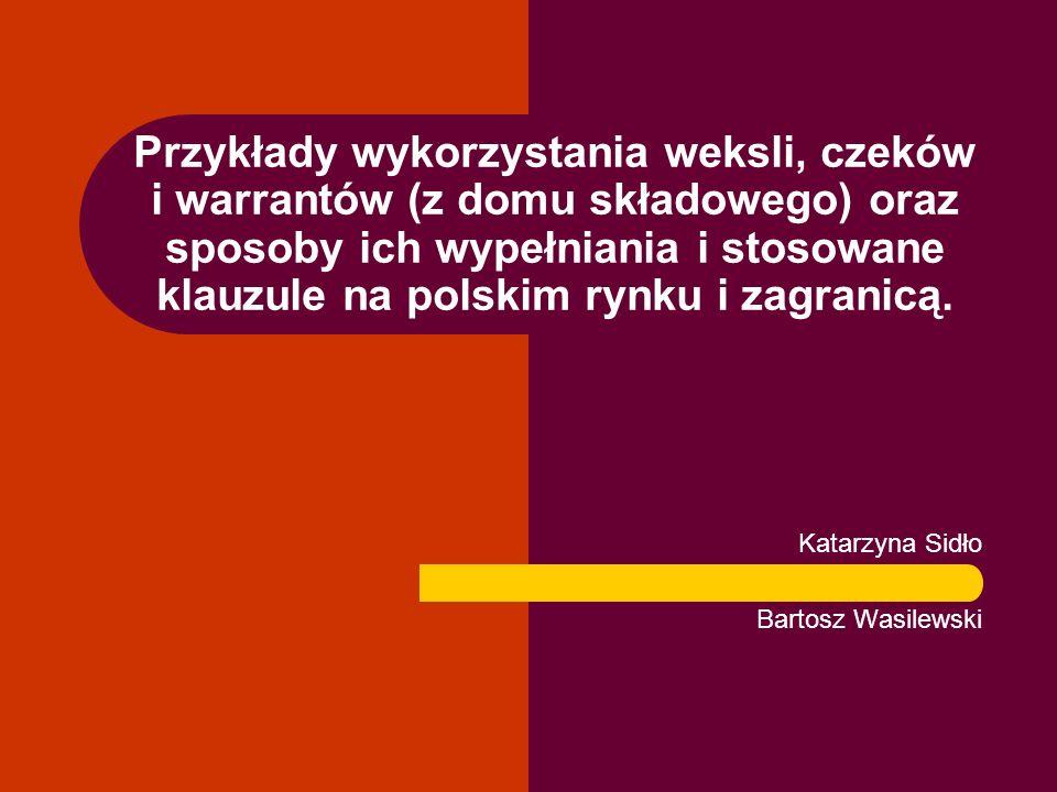 Przykłady wykorzystania weksli, czeków i warrantów (z domu składowego) oraz sposoby ich wypełniania i stosowane klauzule na polskim rynku i zagranicą.
