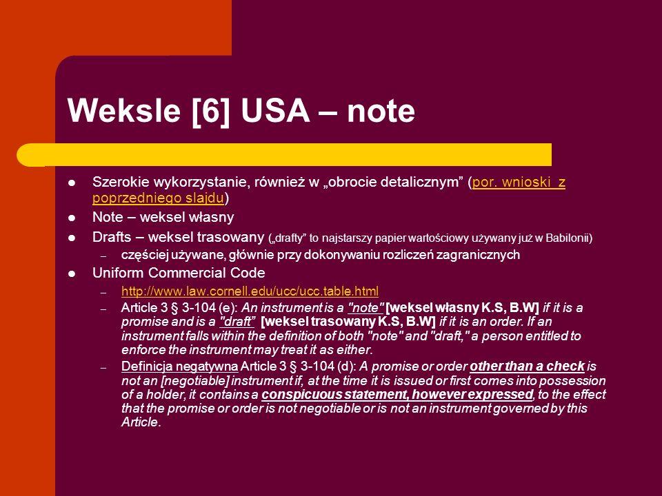 Weksle [6] USA – note Szerokie wykorzystanie, również w obrocie detalicznym (por. wnioski z poprzedniego slajdu)por. wnioski z poprzedniego slajdu Not