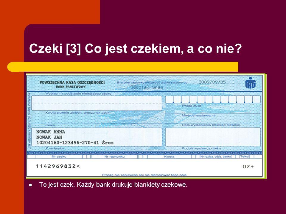 Czeki [3] Co jest czekiem, a co nie? To jest czek. Każdy bank drukuje blankiety czekowe.