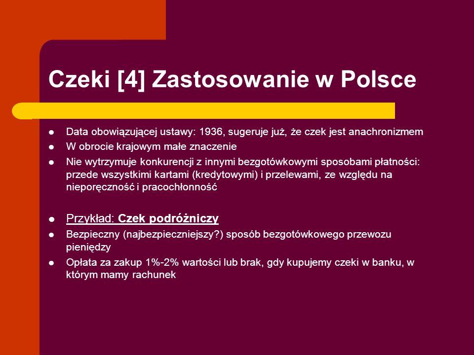 Czeki [4] Zastosowanie w Polsce Data obowiązującej ustawy: 1936, sugeruje już, że czek jest anachronizmem W obrocie krajowym małe znaczenie Nie wytrzy