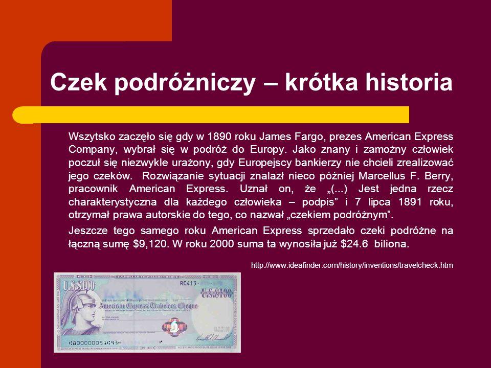 Czek podróżniczy – krótka historia Wszytsko zaczęło się gdy w 1890 roku James Fargo, prezes American Express Company, wybrał się w podróż do Europy. J