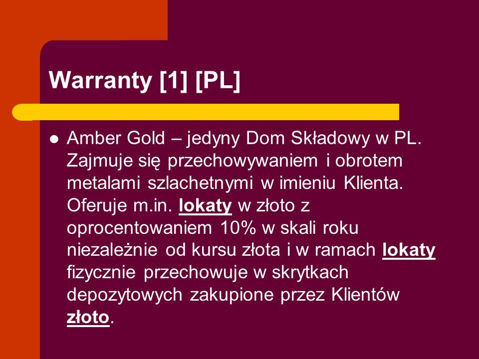 Warranty [1] [PL] Amber Gold – jedyny Dom Składowy w PL. Zajmuje się przechowywaniem i obrotem metalami szlachetnymi w imieniu Klienta. Oferuje m.in.