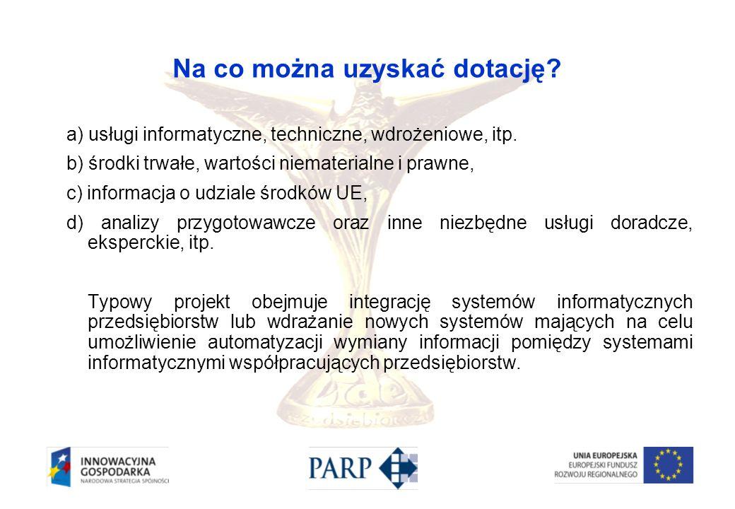 Na co można uzyskać dotację? a) usługi informatyczne, techniczne, wdrożeniowe, itp. b) środki trwałe, wartości niematerialne i prawne, c) informacja o