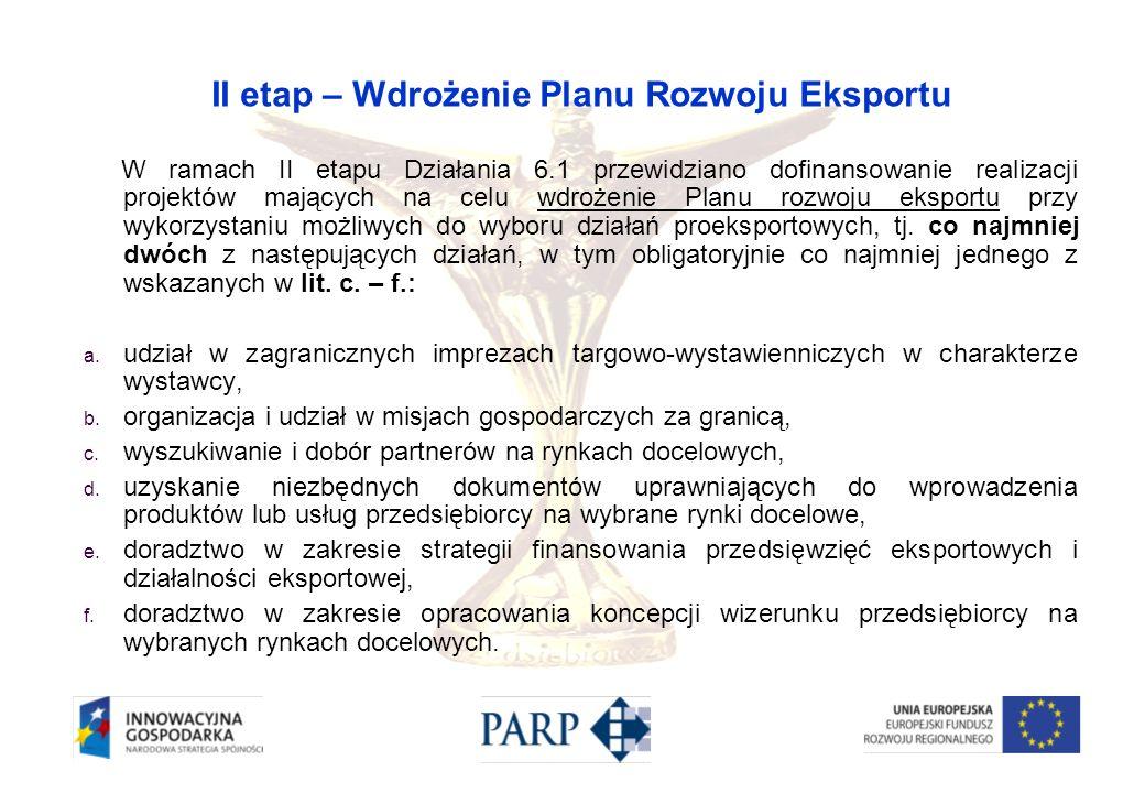 II etap – Wdrożenie Planu Rozwoju Eksportu W ramach II etapu Działania 6.1 przewidziano dofinansowanie realizacji projektów mających na celu wdrożenie