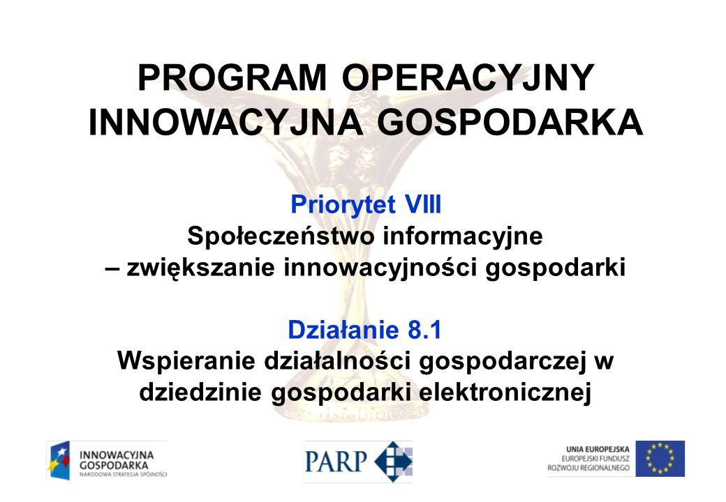 PROGRAM OPERACYJNY INNOWACYJNA GOSPODARKA Priorytet VIII Społeczeństwo informacyjne – zwiększanie innowacyjności gospodarki Działanie 8.1 Wspieranie d
