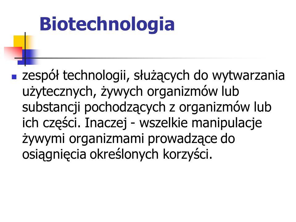 Biotechnologia zespół technologii, służących do wytwarzania użytecznych, żywych organizmów lub substancji pochodzących z organizmów lub ich części. In