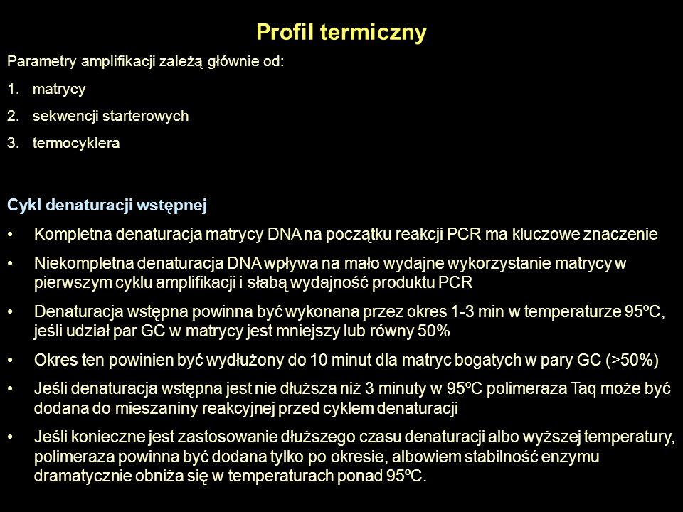Profil termiczny Parametry amplifikacji zależą głównie od: 1.matrycy 2.sekwencji starterowych 3.termocyklera Cykl denaturacji wstępnej Kompletna denat