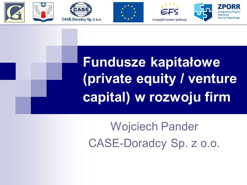 Fundusze kapitałowe (private equity / venture capital) w rozwoju firm Wojciech Pander CASE-Doradcy Sp. z o.o.