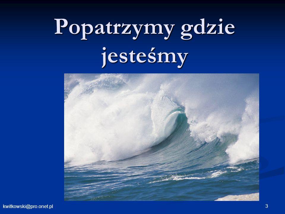 kwitkowski@pro.onet.pl 3 Popatrzymy gdzie jesteśmy