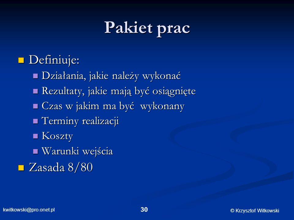 kwitkowski@pro.onet.pl © Krzysztof Witkowski 30 Pakiet prac Definiuje: Definiuje: Działania, jakie należy wykonać Działania, jakie należy wykonać Rezu