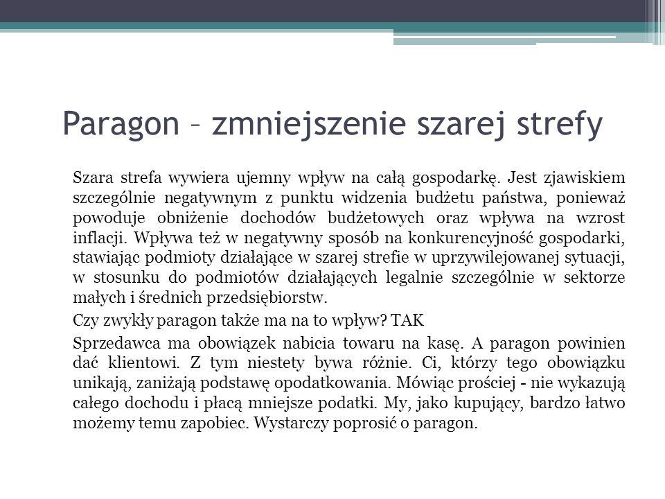 Paragon – zmniejszenie szarej strefy Szara strefa wywiera ujemny wpływ na całą gospodarkę. Jest zjawiskiem szczególnie negatywnym z punktu widzenia bu