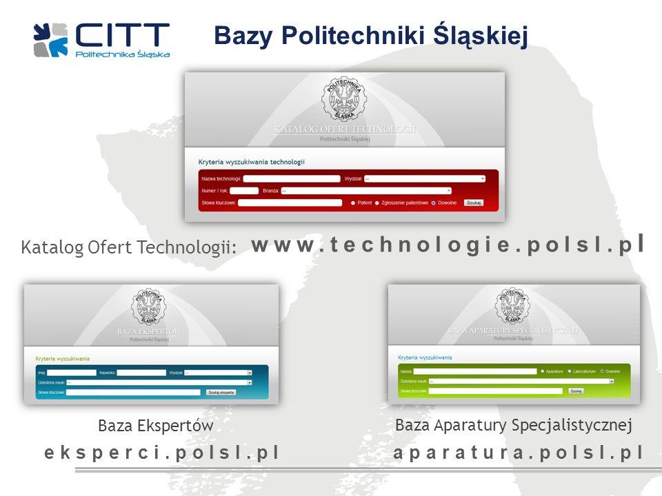 Bazy Politechniki Śląskiej Katalog Ofert Technologii: Baza Aparatury Specjalistycznej Baza Ekspertów www.technologie.polsl.p l eksperci.polsl.pl apara