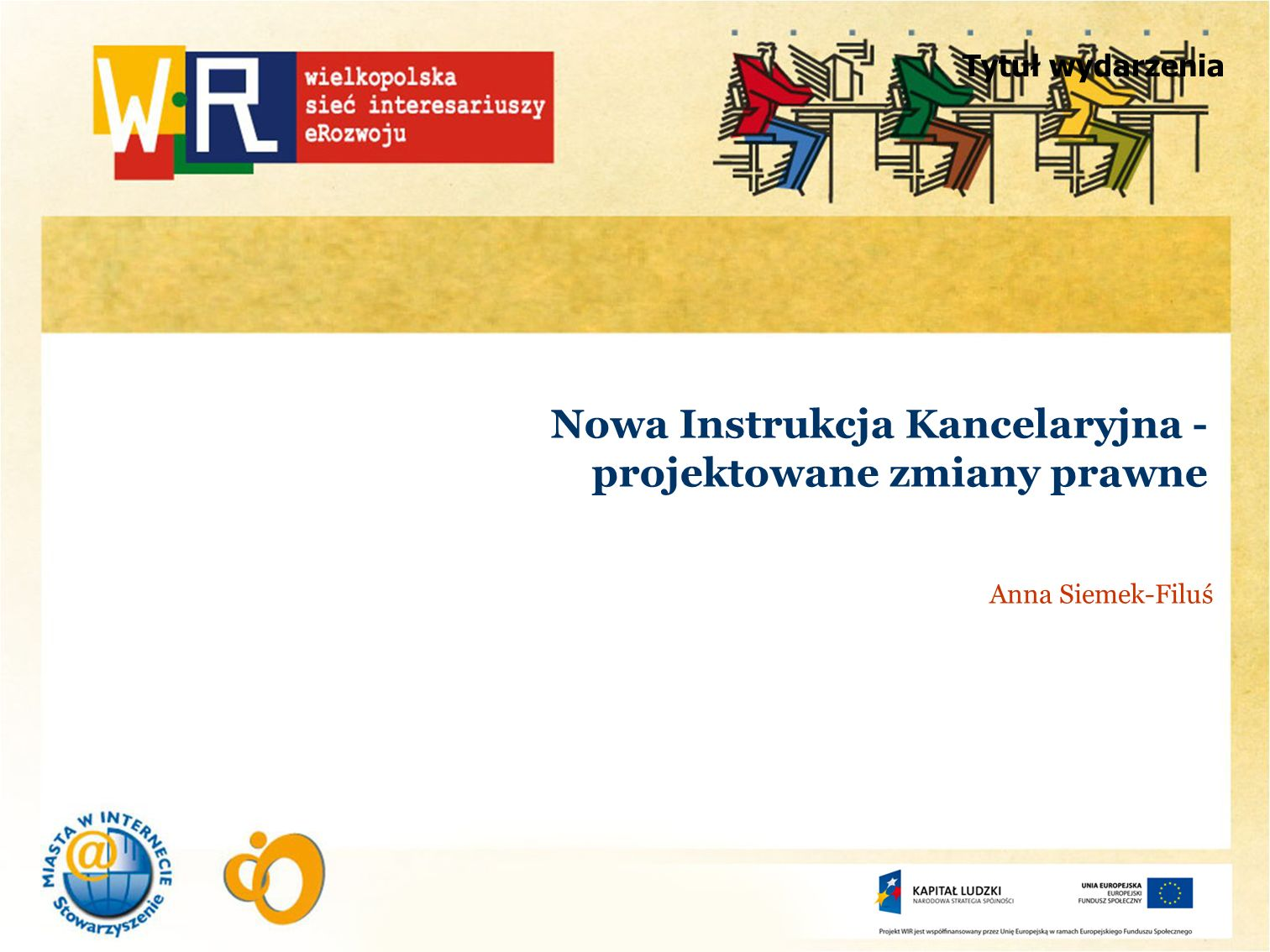 Tytuł wydarzenia Nowa Instrukcja Kancelaryjna - projektowane zmiany prawne Anna Siemek-Filuś