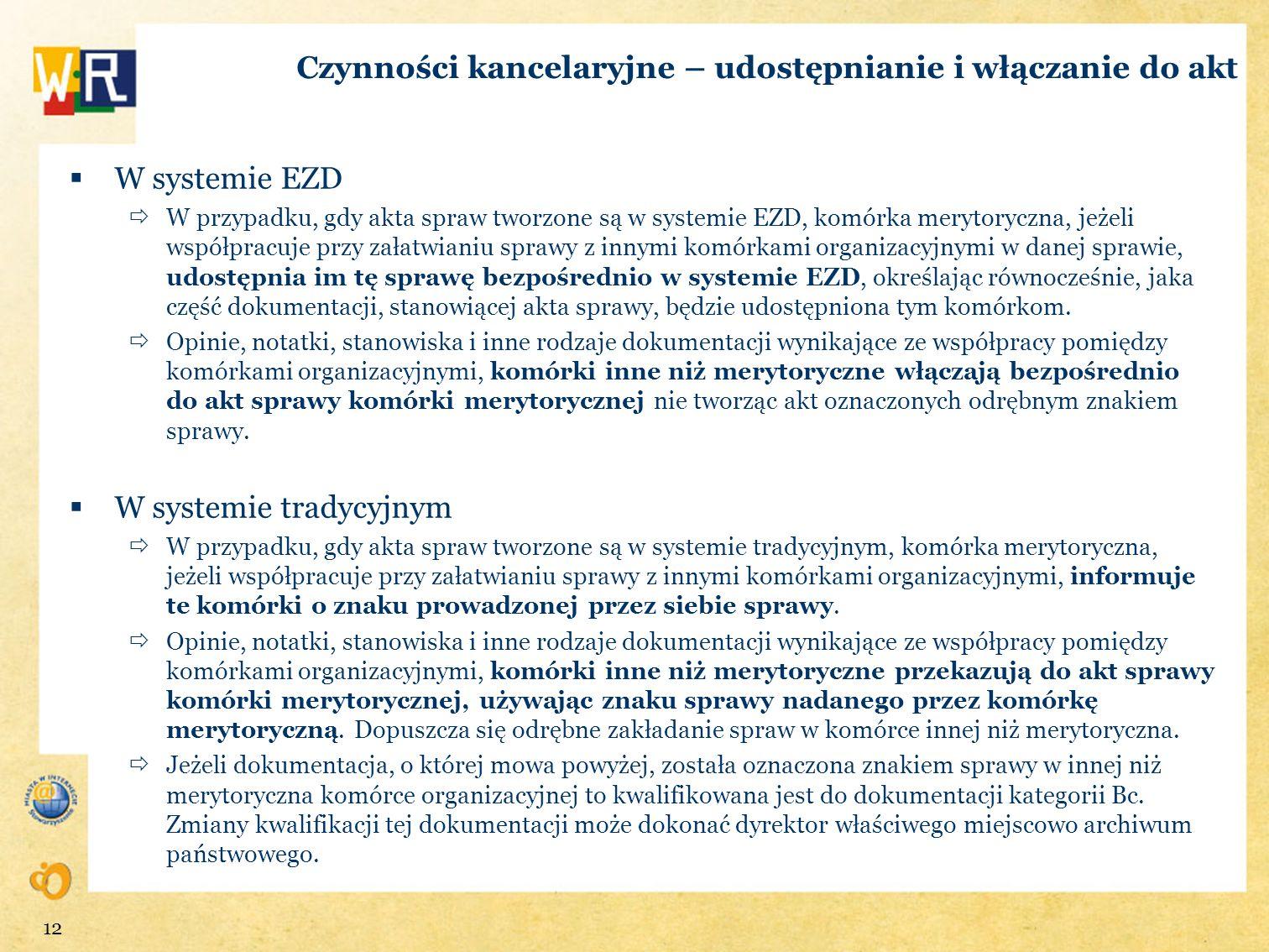 Czynności kancelaryjne – udostępnianie i włączanie do akt W systemie EZD W przypadku, gdy akta spraw tworzone są w systemie EZD, komórka merytoryczna,