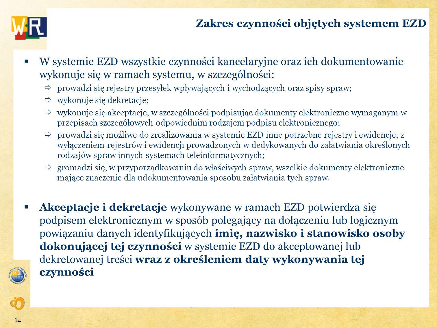 Zakres czynności objętych systemem EZD W systemie EZD wszystkie czynności kancelaryjne oraz ich dokumentowanie wykonuje się w ramach systemu, w szczeg