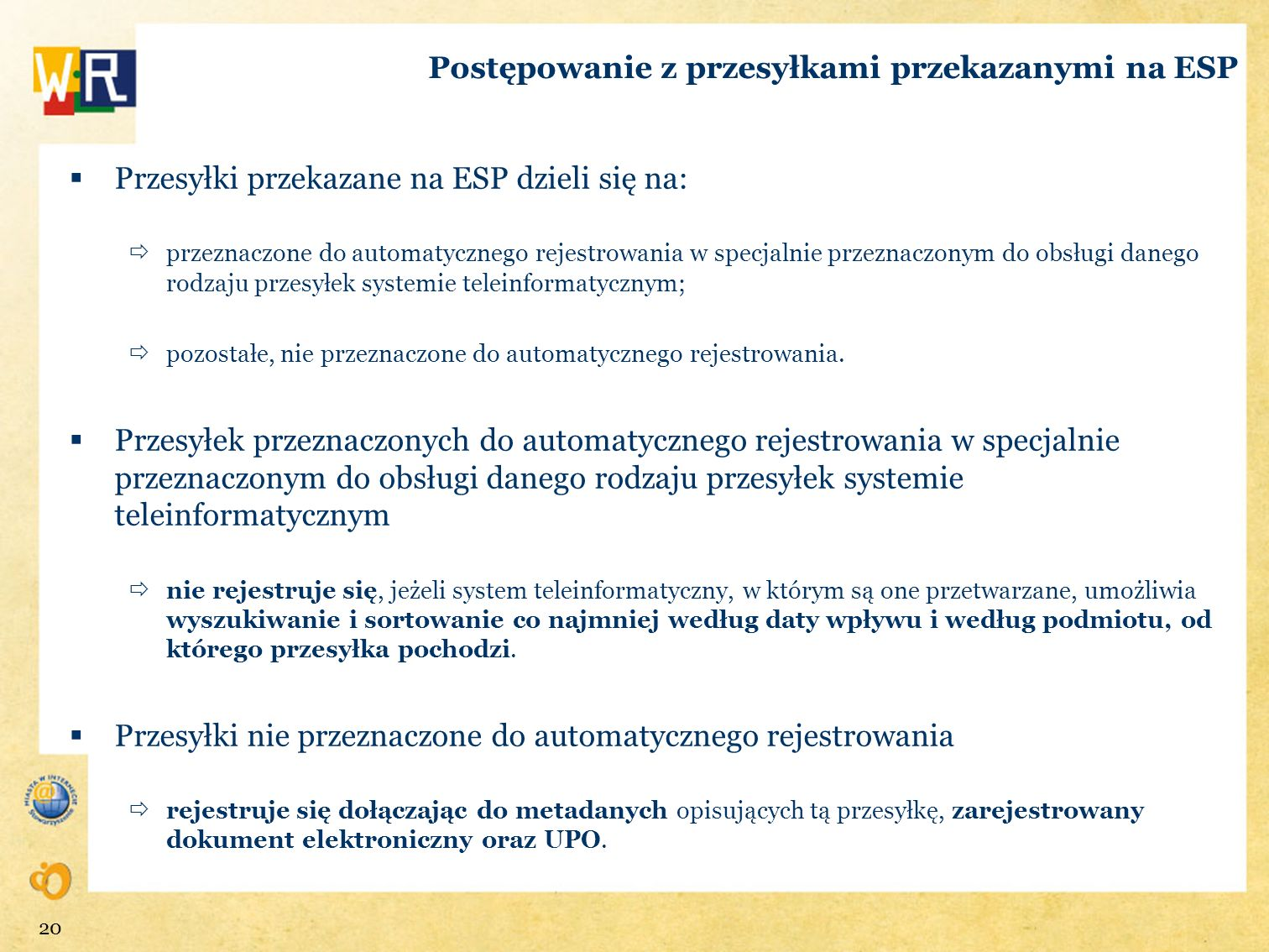 Postępowanie z przesyłkami przekazanymi na ESP Przesyłki przekazane na ESP dzieli się na: przeznaczone do automatycznego rejestrowania w specjalnie pr