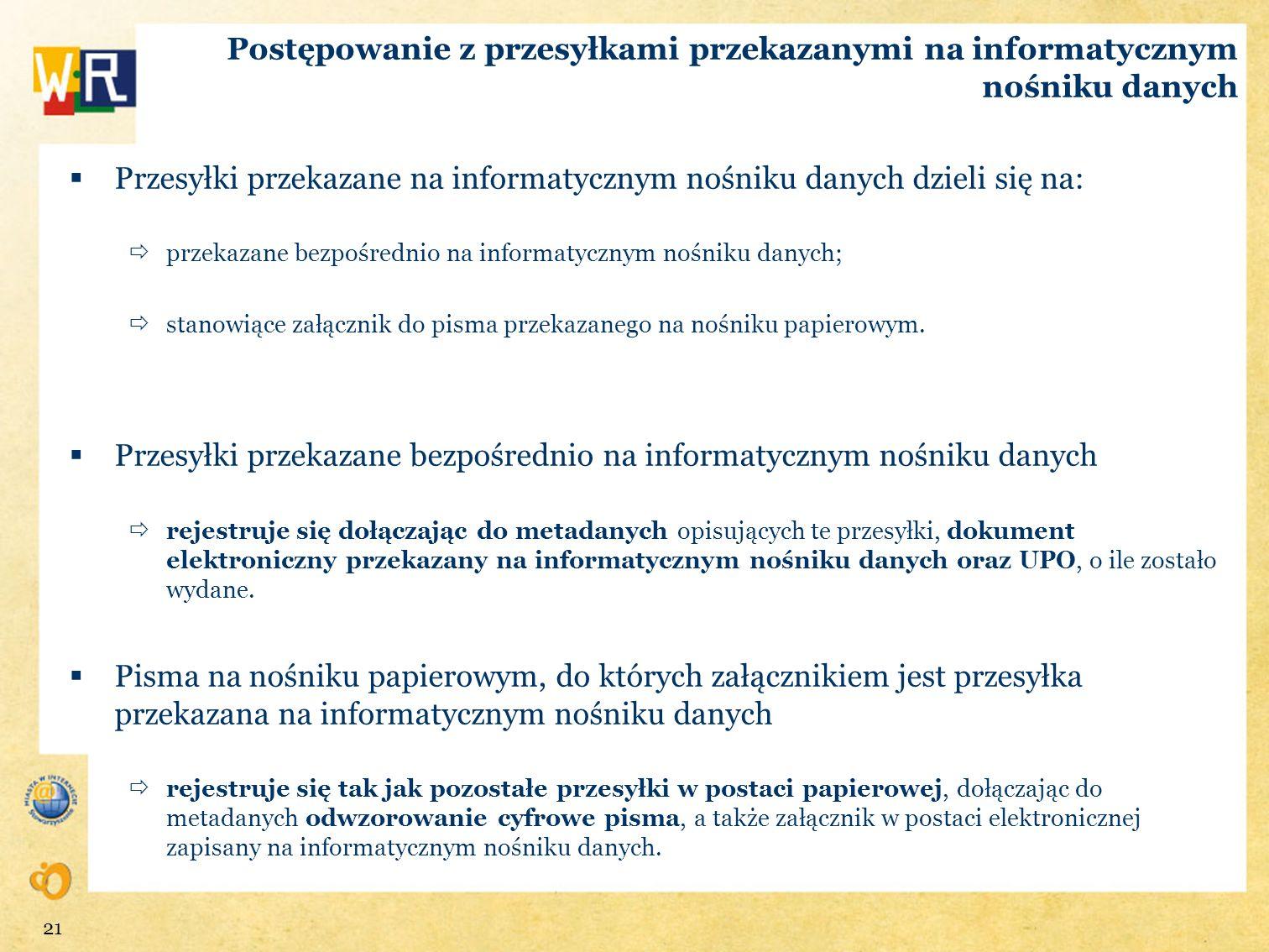 Postępowanie z przesyłkami przekazanymi na informatycznym nośniku danych Przesyłki przekazane na informatycznym nośniku danych dzieli się na: przekaza