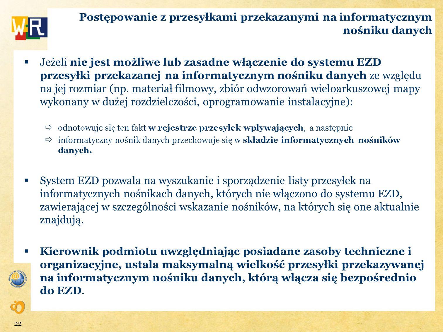 Postępowanie z przesyłkami przekazanymi na informatycznym nośniku danych Jeżeli nie jest możliwe lub zasadne włączenie do systemu EZD przesyłki przeka