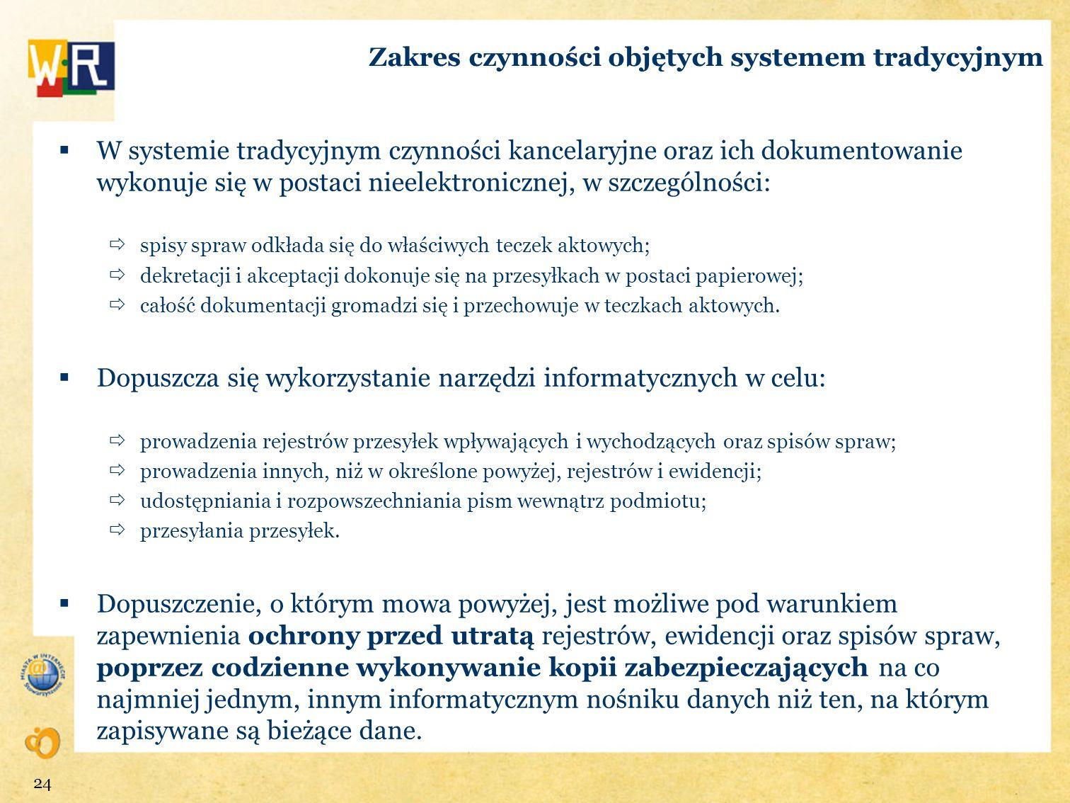 Zakres czynności objętych systemem tradycyjnym W systemie tradycyjnym czynności kancelaryjne oraz ich dokumentowanie wykonuje się w postaci nieelektro