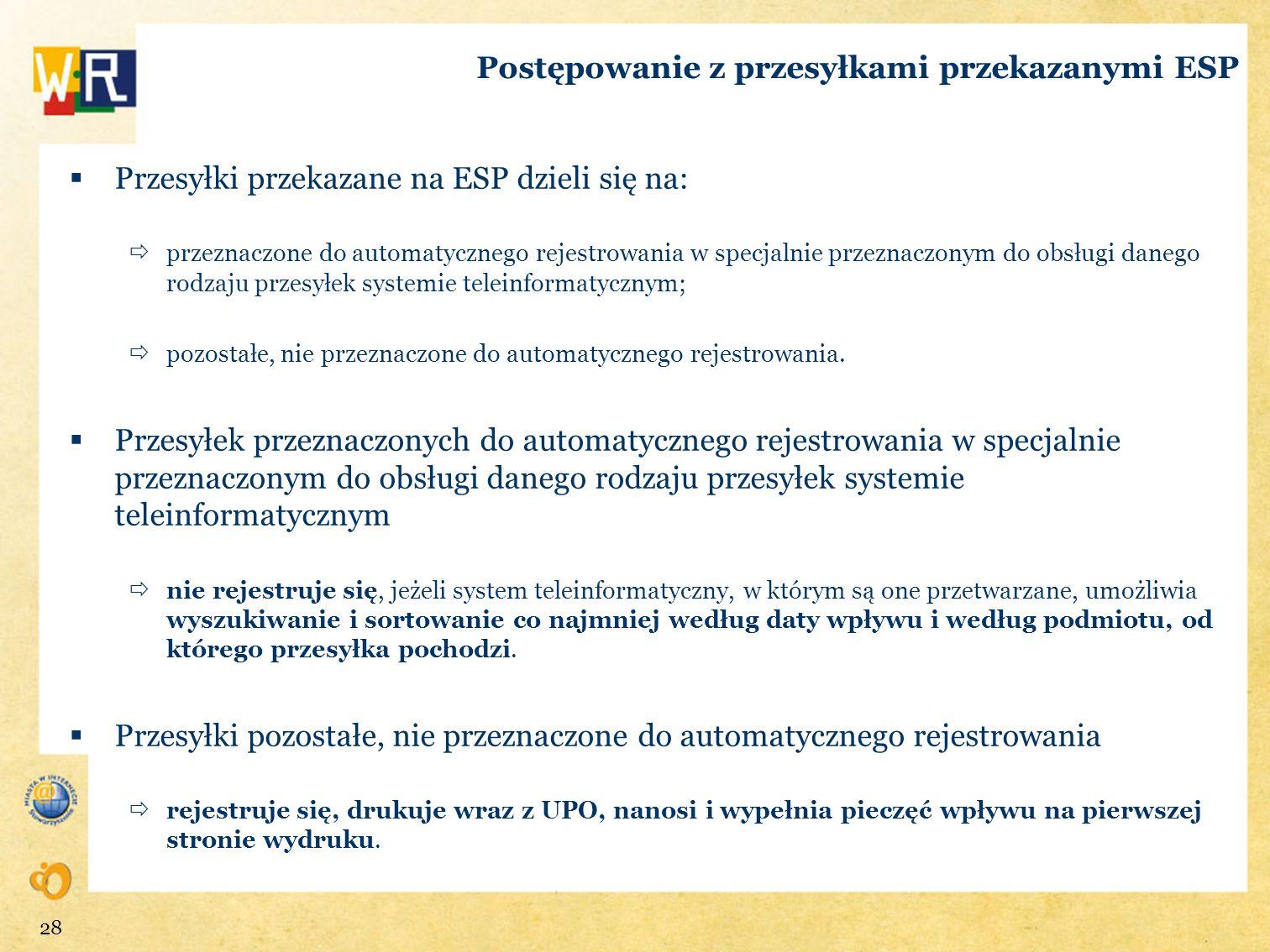 Postępowanie z przesyłkami przekazanymi ESP Przesyłki przekazane na ESP dzieli się na: przeznaczone do automatycznego rejestrowania w specjalnie przez