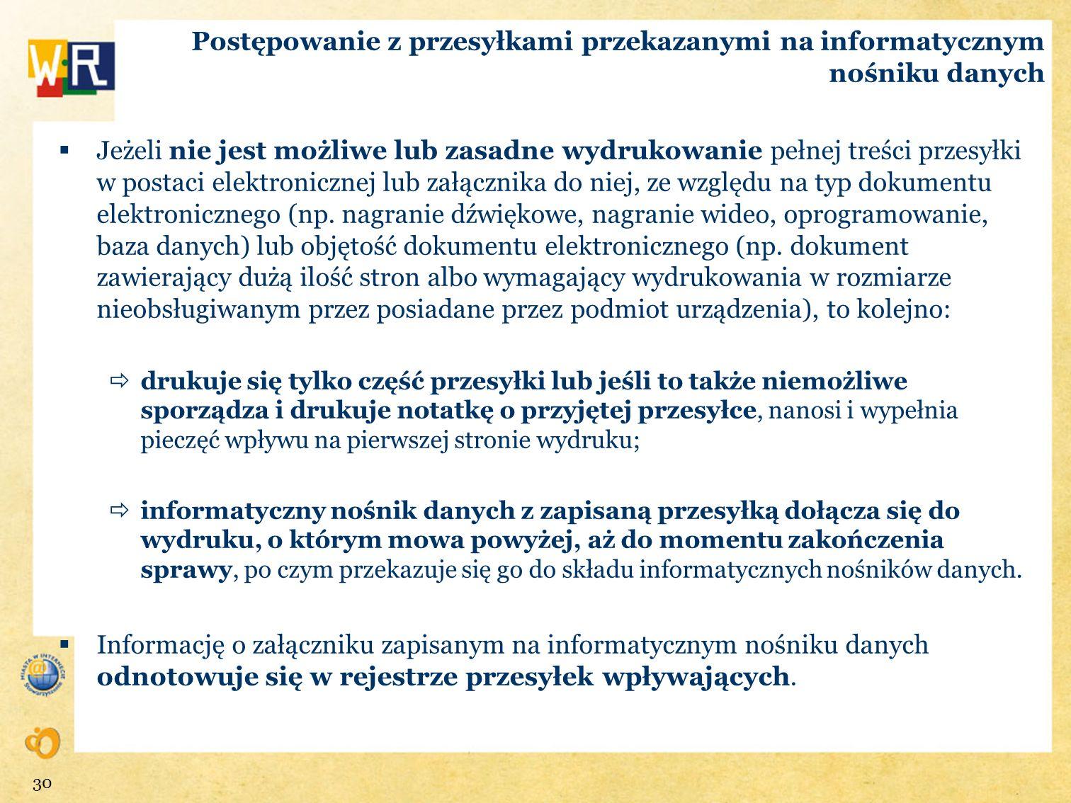 Postępowanie z przesyłkami przekazanymi na informatycznym nośniku danych Jeżeli nie jest możliwe lub zasadne wydrukowanie pełnej treści przesyłki w po