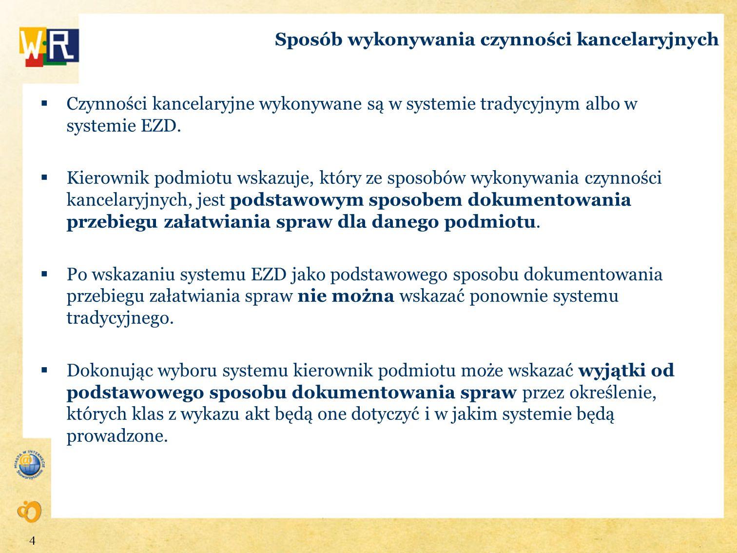 Sposób wykonywania czynności kancelaryjnych Czynności kancelaryjne wykonywane są w systemie tradycyjnym albo w systemie EZD. Kierownik podmiotu wskazu