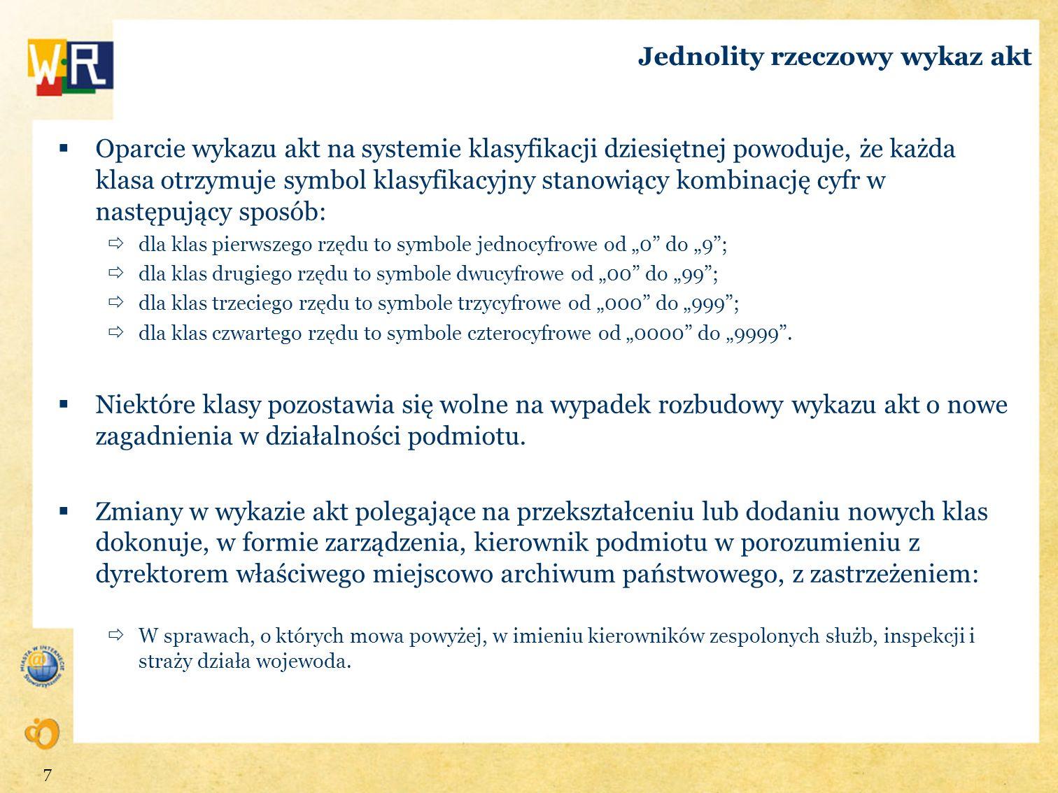 Jednolity rzeczowy wykaz akt Oparcie wykazu akt na systemie klasyfikacji dziesiętnej powoduje, że każda klasa otrzymuje symbol klasyfikacyjny stanowią