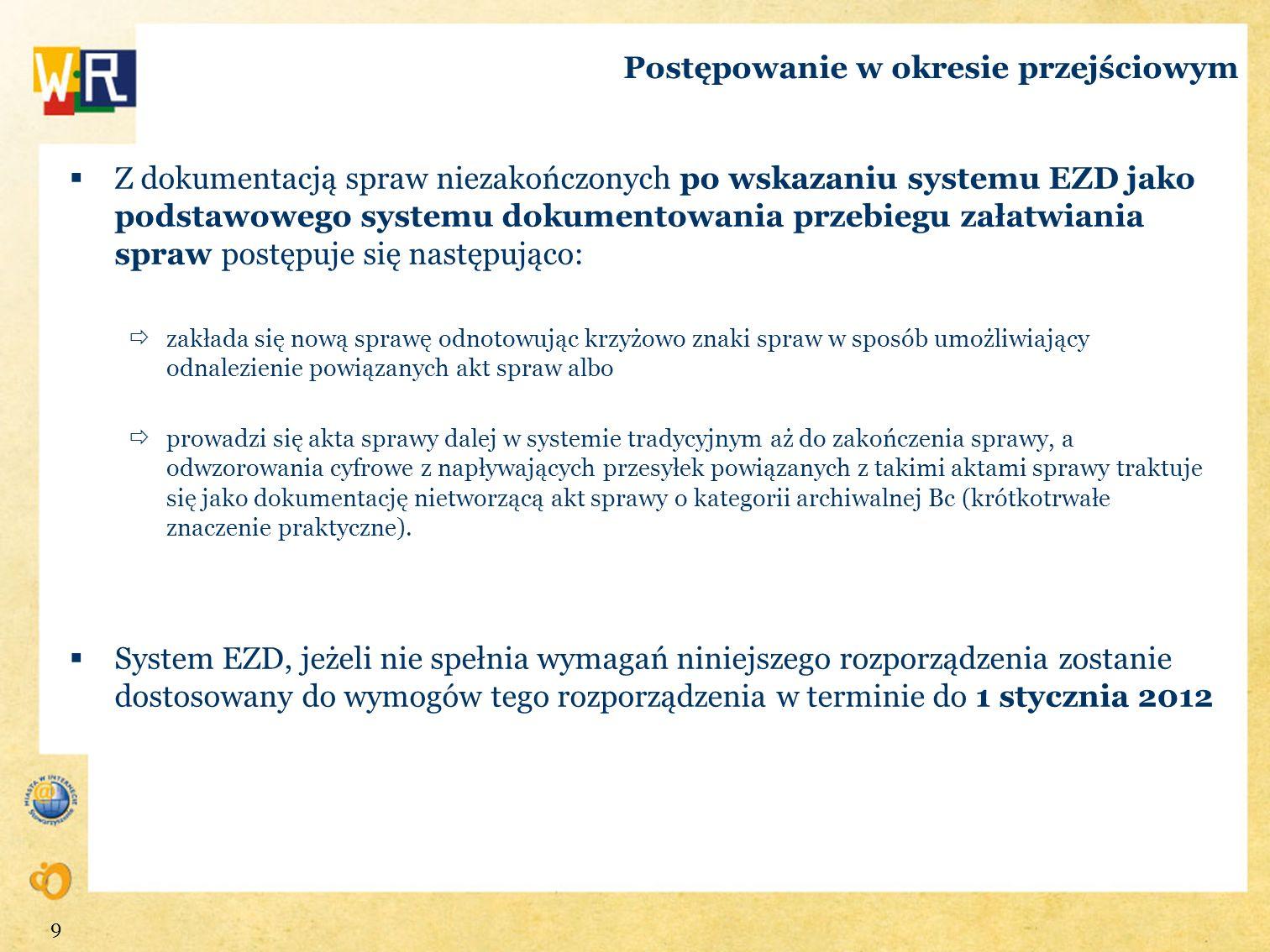 Postępowanie w okresie przejściowym Z dokumentacją spraw niezakończonych po wskazaniu systemu EZD jako podstawowego systemu dokumentowania przebiegu z