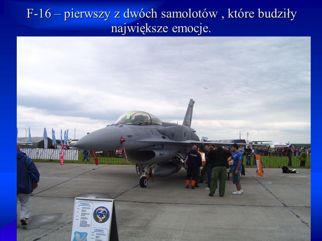 F-16 – pierwszy z dwóch samolotów, które budziły największe emocje.