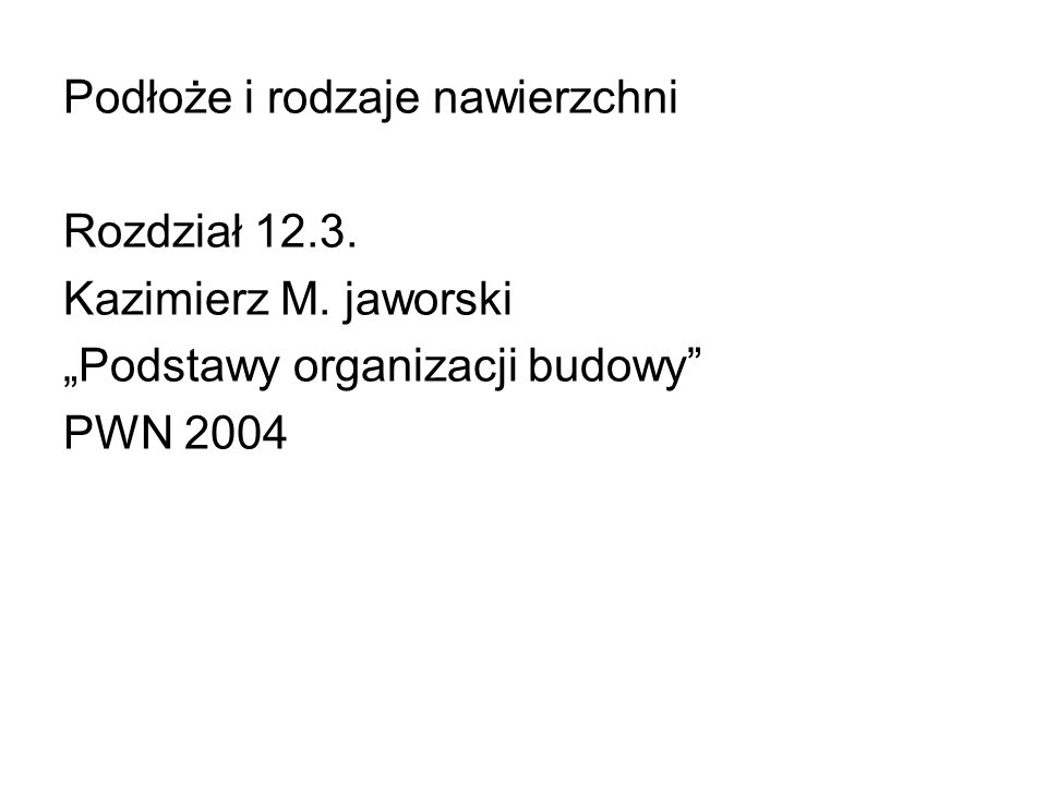 Podłoże i rodzaje nawierzchni Rozdział 12.3. Kazimierz M. jaworski Podstawy organizacji budowy PWN 2004