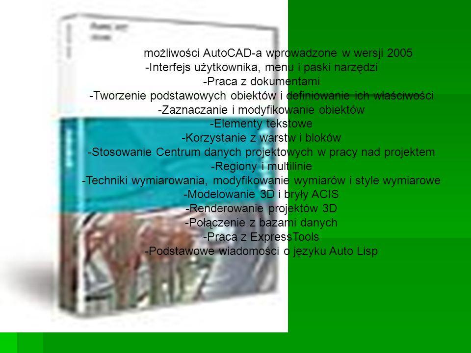 Nowe możliwości AutoCAD-a wprowadzone w wersji 2005 -Interfejs użytkownika, menu i paski narzędzi -Praca z dokumentami -Tworzenie podstawowych obiektó