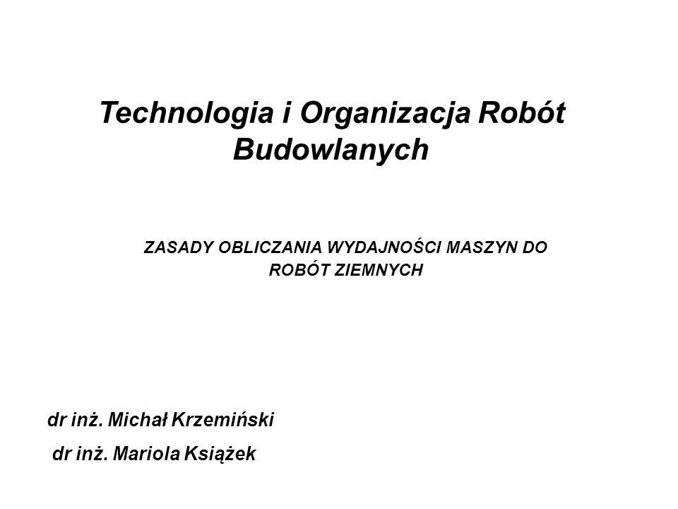 Technologia i Organizacja Robót Budowlanych dr inż. Michał Krzemiński dr inż. Mariola Książek ZASADY OBLICZANIA WYDAJNOŚCI MASZYN DO ROBÓT ZIEMNYCH