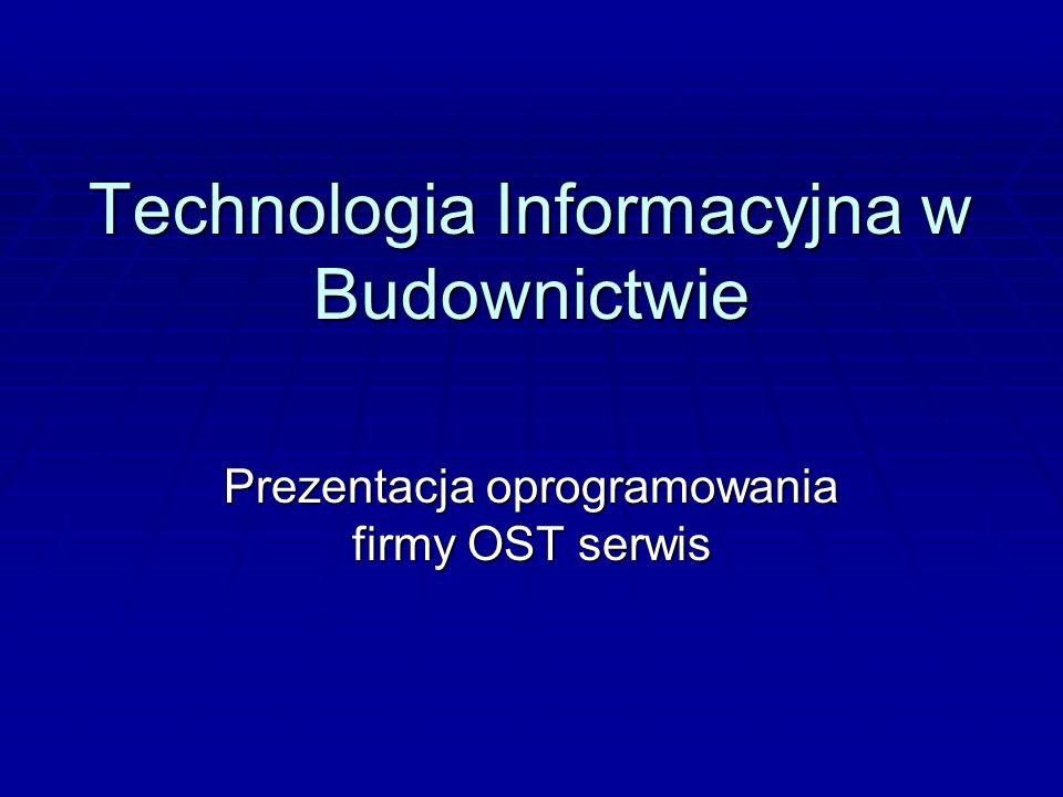Technologia Informacyjna w Budownictwie Prezentacja oprogramowania firmy OST serwis