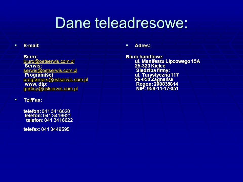 Dane teleadresowe: E-mail: E-mail: Biuro: biuro@ostserwis.com.pl Serwis: serwis@ostserwis.com.pl Programiści programers@ostserwis.com.pl www, dtp: gra