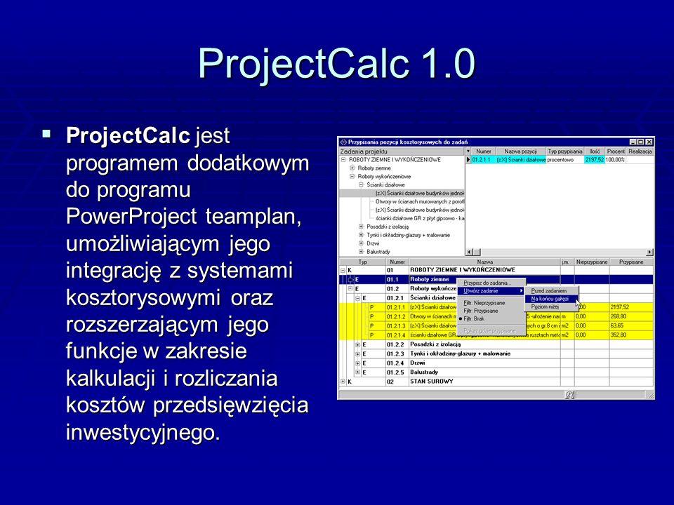ProjectCalc 1.0 ProjectCalc jest programem dodatkowym do programu PowerProject teamplan, umożliwiającym jego integrację z systemami kosztorysowymi ora