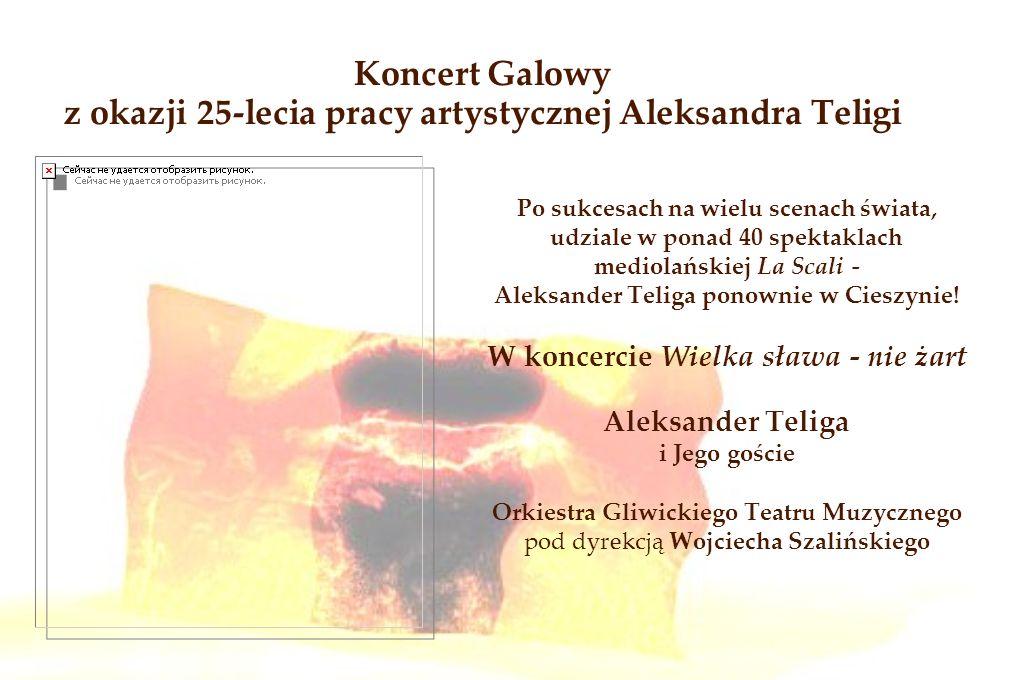 Koncert Galowy z okazji 25-lecia pracy artystycznej Aleksandra Teligi Po sukcesach na wielu scenach świata, udziale w ponad 40 spektaklach mediolański