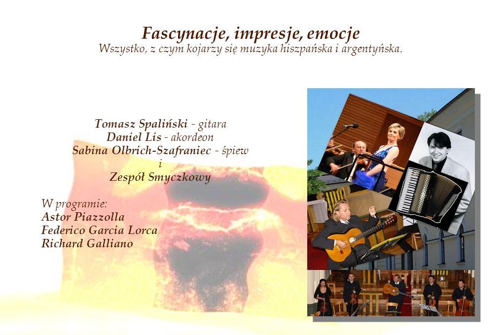 Fascynacje, impresje, emocje Wszystko, z czym kojarzy się muzyka hiszpańska i argentyńska. Tomasz Spaliński - gitara Daniel Lis - akordeon Sabina Olbr