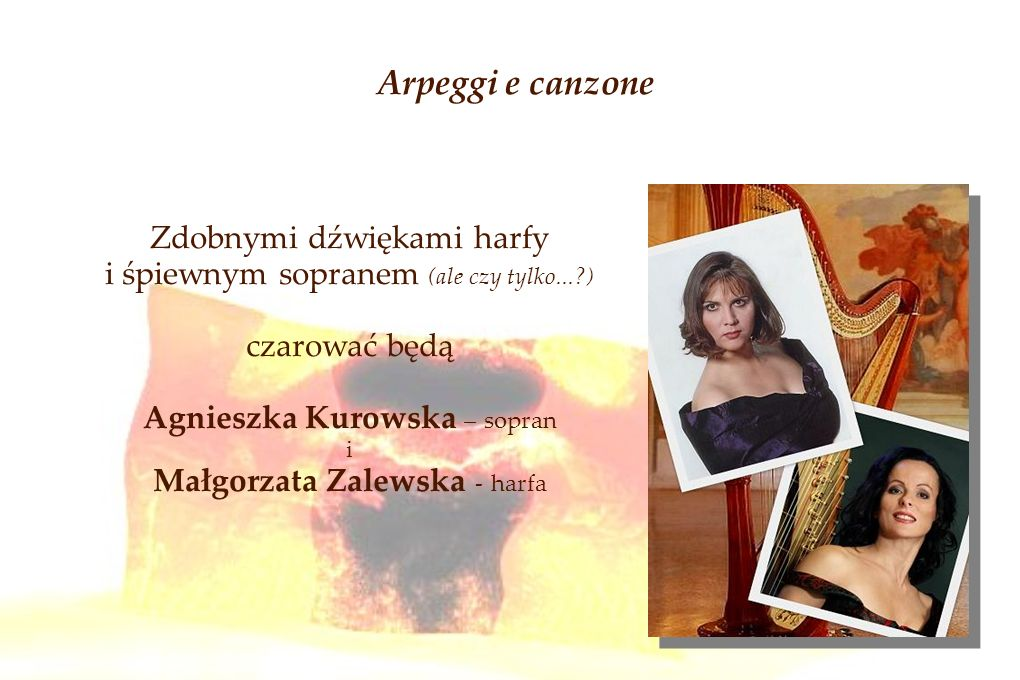 Arpeggi e canzone Zdobnymi dźwiękami harfy i śpiewnym sopranem (ale czy tylko...?) czarować będą Agnieszka Kurowska – sopran i Małgorzata Zalewska - h