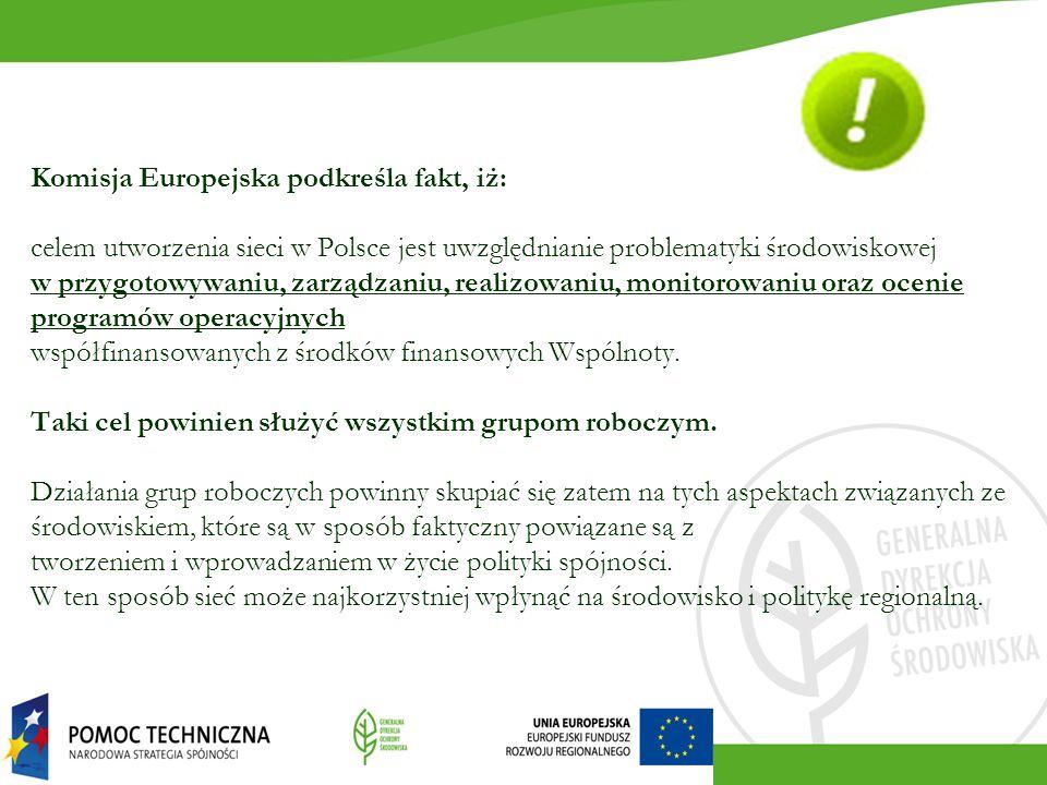 Komisja Europejska podkreśla fakt, iż: celem utworzenia sieci w Polsce jest uwzględnianie problematyki środowiskowej w przygotowywaniu, zarządzaniu, realizowaniu, monitorowaniu oraz ocenie programów operacyjnych współfinansowanych z środków finansowych Wspólnoty.