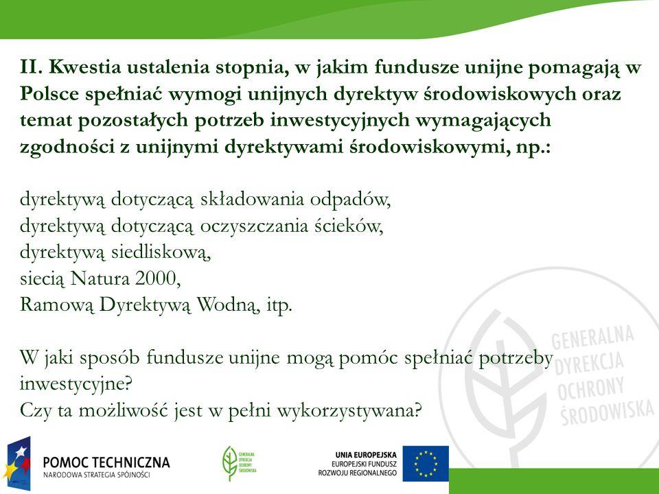 II. Kwestia ustalenia stopnia, w jakim fundusze unijne pomagają w Polsce spełniać wymogi unijnych dyrektyw środowiskowych oraz temat pozostałych potrz