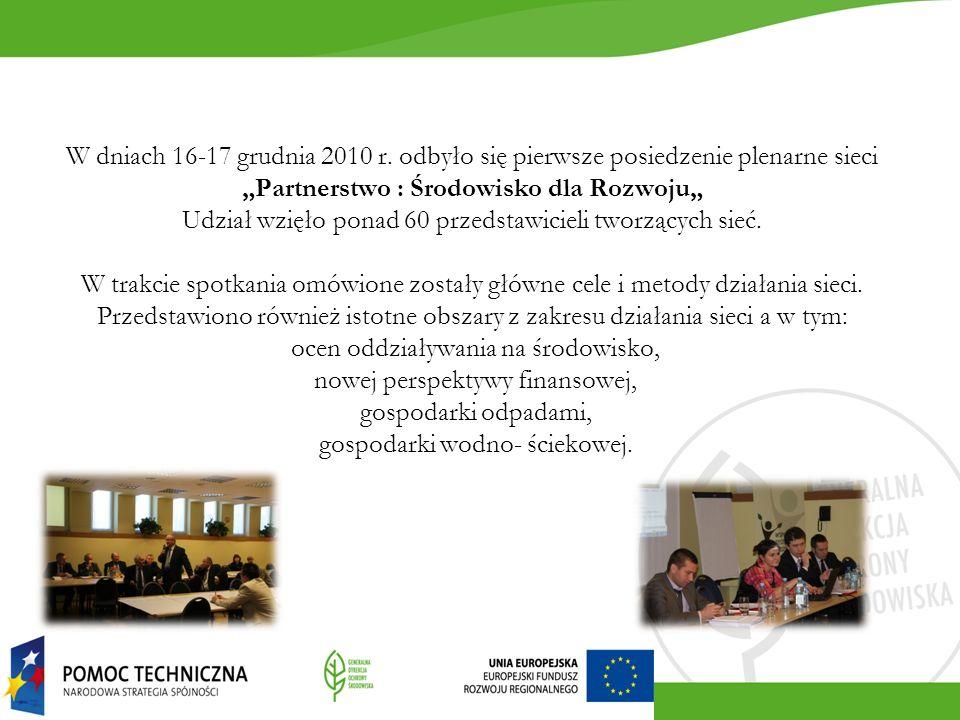 W dniach 16-17 grudnia 2010 r. odbyło się pierwsze posiedzenie plenarne sieci Partnerstwo : Środowisko dla Rozwoju Udział wzięło ponad 60 przedstawici