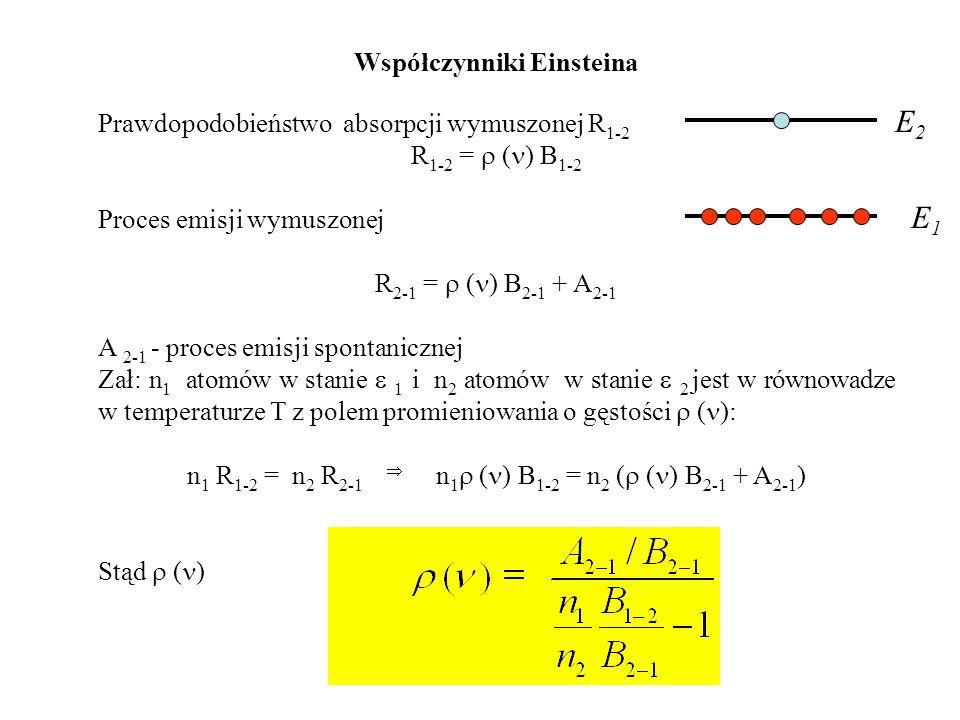 B 1-2 /B 2-1 = 1 Względna liczba cząstek na dany stan: ( ) = = gęstość widmowa promieniowania CDC (prawo Plancka)