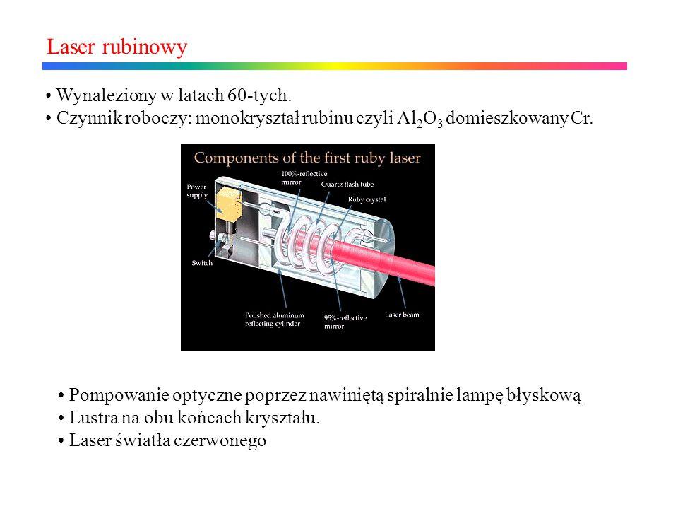 Laser rubinowy Wynaleziony w latach 60-tych. Czynnik roboczy: monokryształ rubinu czyli Al 2 O 3 domieszkowany Cr. Pompowanie optyczne poprzez nawinię